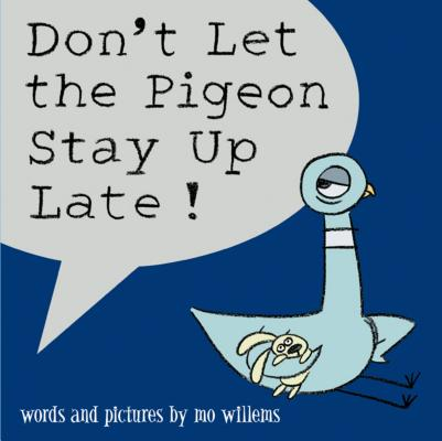 Don't Let the Pigeon Stay Up Late! DONT LET THE PIGEON STAY UP LA (Pigeon) [ Mo Willems ]