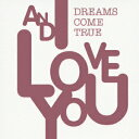 AND I LOVE YOU [ DREAMS COME TRUE ]