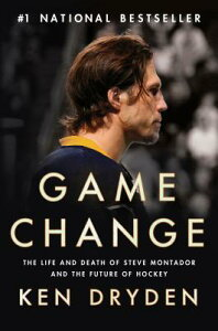 Game Change: The Life and Death of Steve Montador, and the Future of Hockey GAME CHANGE [ Ken Dryden ]