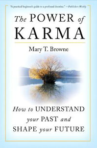 The Power of Karma: How to Understand Your Past and Shape Your Future POWER OF KARMA [ Mary T. Browne ]