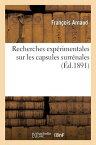 Recherches Experimentales Sur Les Capsules Surrenales FRE-RECHERCHES EXPERIMENTALES (Sciences) [ Francois Thomas Marie De Bacular Arnaud ]