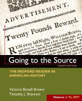 Going to the Source, Volume I: To 1877: The Bedford Reader in American History GOING TO THE SOURCE VOLUME I T [ Victoria Bissell Brown ]