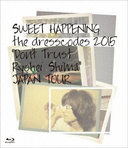 "SWEET HAPPENING 〜the dresscodes 2015 ""Don't Trust Ryohei Shima""JAPAN TOUR〜【Blu-ray】画像"