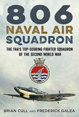 806 Naval Air Squadron: The Faa's Top-Scoring Fighter Squadron of the Second World War画像