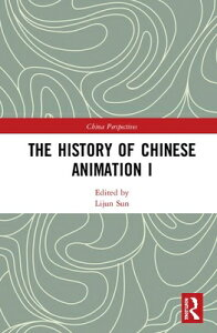 The History of Chinese Animation I HIST OF CHINESE ANIMATION I (China Perspectives) [ Lijun Sun ]