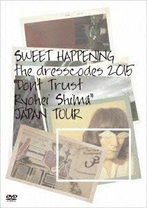 "SWEET HAPPENING 〜the dresscodes 2015 ""Don't Trust Ryohei Shima"