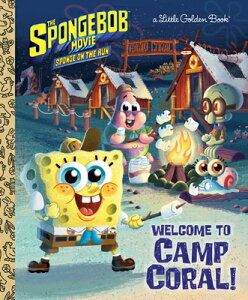 The Spongebob Movie: Sponge on the Run: Welcome to Camp Coral! (Spongebob Squarepants) SPONGEBOB MOVIE SPONGE ON THE (Little Golden Book) [ David Lewman ]