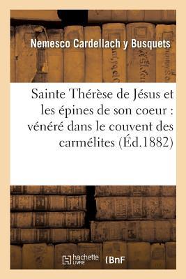 Sainte Therese de Jesus Et Les Epines de Son Coeur: : Qui Est Venere Dans Le Couvent Des Carmelites FRE-SAINTE THERESE DE JESUS ET (Religion) [ Cardellach y. Busquets-N ]