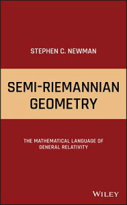 Semi-Riemannian Geometry: The Mathematical Language of General Relativity SEMI-RIEMANNIAN GEOMETRY [ Stephen C. Newman ]