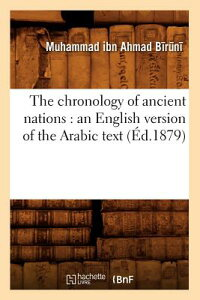 The Chronology of Ancient Nations: An English Version of the Arabic Text (d.1879) FRE-THE CHRONOLOGY OF ANCIENT (Histoire) [ Muhammad Ibn Ahmad ]