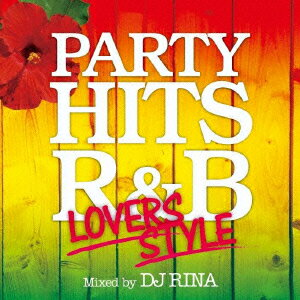 PARTY HITS R&B 〜LOVERS STYLE〜 Mixed by DJ RINA画像