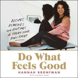 Do What Feels Good: Recipes, Remedies, and Routines to Treat Your Body Right DO WHAT FEELS GOOD D [ Hannah Bronfman ]