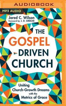 The Gospel-Driven Church: Uniting Church Growth Dreams with the Metrics of Grace GOSPEL-DRIVEN CHURCH M [ Jared C. Wilson ]