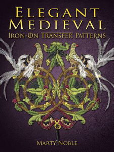 Elegant Medieval Iron-On Transfer Patterns ELEGANT MEDIEVAL IRON-ON TRANS (Dover Iron-On Transfer Patterns) [ Marty Noble ]