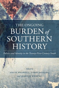 The Ongoing Burden of Southern History: Politics and Identity in the Twenty-First-Century South ONGOING BURDEN OF SOUTHERN HIS (Making the Modern South) [ Angie Maxwell ]