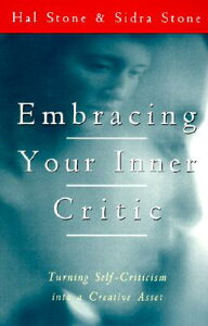 Embracing Your Inner Critic: Turning Self-Criticism Into a Creative Asset EMBRACING YOUR INNER CRITIC [ Hal Stone ]