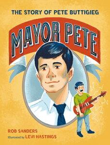 Mayor Pete: The Story of Pete Buttigieg MAYOR PETE (Who Did It First?) [ Rob Sanders ]