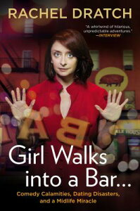 Girl Walks Into a Bar...: Comedy Calamities, Dating Disasters, and a Midlife Miracle GIRL WALKS INTO A BAR [ Rachel Dratch ]