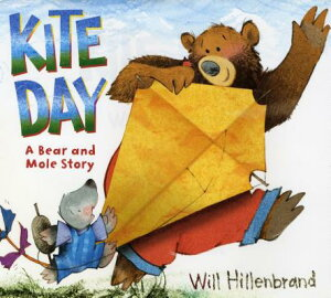 Kite Day: A Bear and Mole Story KITE DAY (Bear and Mole) [ Will Hillenbrand ]