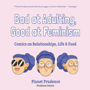 Bad at Adulting, Good at Feminism: Comics on Relationships, Life and Food BAD AT ADULTING GOOD AT FEMINI [ Prudence Geerts ]