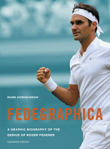 Fedegraphica: A Graphic Biography of the Genius of Roger Federer: Updated Edition FEDEGRAPHICA A GRAPHIC BIOG OF [ Mark Hodgkinson ]