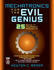 Mechatronics for the Evil Genius: 25 Build-It-Yourself Projects MECHATRONICS FOR THE EVIL GENI (Evil Genius) [ Newton C. Braga ]