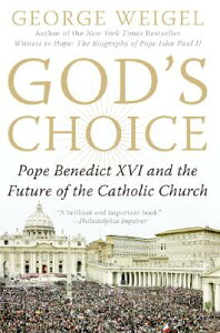 God's Choice: Pope Benedict XVI and the Future of the Catholic Church GODS CHOICE [ George Weigel ]