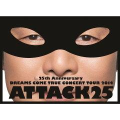 25th ANNIVERSARY DREAMS COME TRUE CONCERT TOUR 2014 ATTACK25 【初回限定盤】【Blu-ray】