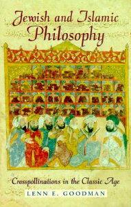 Jewish and Islamic Philosophy: Crosspollinations in the Classic Age JEWISH & ISLAMIC PHILOSOPHY [ Lenn E. Goodman ]
