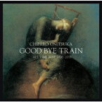 GOOD BYE TRAIN 〜ALL TIME BEST 2000-2012(2CD) [ 鬼束ちひろ ]