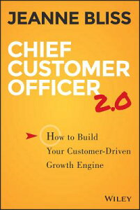 Chief Customer Officer 2.0: How to Build Your Customer-Driven Growth Engine CHIEF CUSTOMER OFFICER 20 2/E [ Jeanne Bliss ]