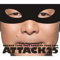 25th ANNIVERSARY DREAMS COME TRUE CONCERT TOUR 2014 ATTACK25 【通常盤】【Blu-ray】