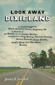 Look Away Dixieland: A Carpetbagger's Great-Grandson Travels Highway 84 in Search of the Shack-Up-On LOOK AWAY DIXIELAND [ James B. Twitchell ]