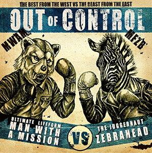【楽天ブックスならいつでも送料無料】OUT OF CONTROL [ MAN WITH A MISSION × Zebrahead ]
