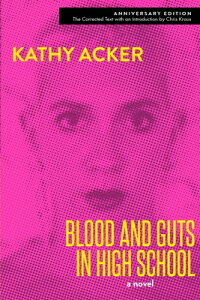 Blood and Guts in High School BLOOD & GUTS IN HIGH SCHOOL [ Kathy Acker ]