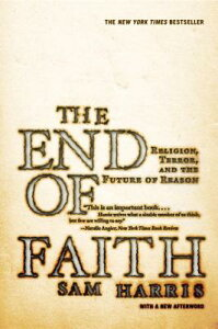 The End of Faith: Religion, Terror, and the Future of Reason END OF FAITH [ Sam Harris ]