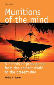 Munitions of the Mind: A History of Propaganda from the Ancient World to the Present Era MUNITIONS OF THE MIND 3/E (Politics Culture and Society in Early Modern Britain Mup) [ Philip M. Taylor ]