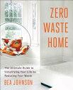 【楽天ブックスならいつでも送料無料】Zero Waste Home: The Ultimate Guide to Simplifying Yo...