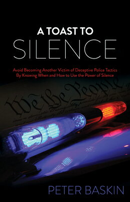 A Toast to Silence: Avoid Becoming Another Victim of Deceptive Police Tactics by Knowing When and Ho画像