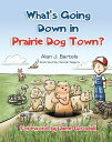 What's Going Down in Prairie Dog Town WHATS GOING DOWN IN PRAIRIE DO [ Alan Bartels ]