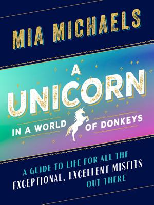 A Unicorn in a World of Donkeys: A Guide to Life for All the Exceptional, Excellent Misfits Out Ther画像