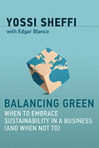 Balancing Green: When to Embrace Sustainability in a Business (and When Not To) BALANCING GREEN (Mit Press) [ Yossi Sheffi ]
