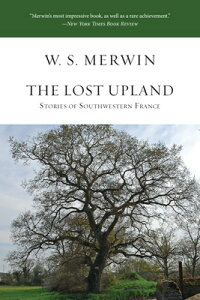 The Lost Upland: Stories of Southwestern France LOST UPLAND [ W. S. Merwin ]