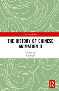 The History of Chinese Animation II HIST OF CHINESE ANIMATION II (China Perspectives) [ Lijun Sun ]