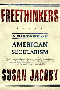 Freethinkers: A History of American Secularism FREETHINKERS [ Susan Jacoby ]