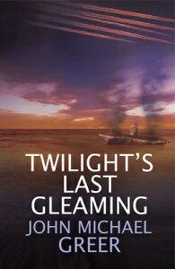 Twilight's Last Gleaming: Updated Edition TWILIGHTS LAST GLEAMING [ John Michael Greer ]