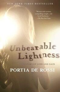 Unbearable Lightness: A Story of Loss and Gain UNBEARABLE LIGHTNESS [ Portia de Rossi ]