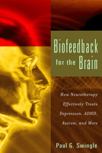 Biofeedback for the Brain: How Neurotherapy Effectively Treats Depression, Adhd, Autism, and More BIOFEEDBACK FOR THE BRAIN NONE [ Paul G. Swingle ]