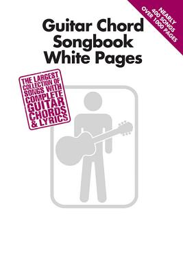 Guitar Chord Songbook White Pages: The Largest Collection of Songs with Complete Guitar Chords & Lyr GUITAR CHORD SONGBK WHITE PAGE [ Hal Leonard Corp ]