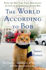 The World According to Bob: The Further Adventures of One Man and His Streetwise Cat WORLD ACCORDING TO BOB [ James Bowen ]